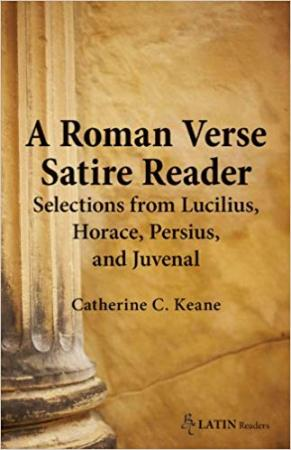 A Roman Verse Satire Reader: Selections from Lucilius, Horace, Persius, and Juvenal